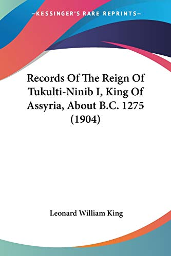 9781437076035: Records Of The Reign Of Tukulti-Ninib I, King Of Assyria, About B.C. 1275 (1904)