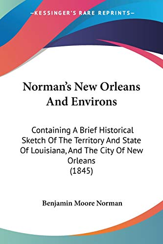 9781437085129: Norman's New Orleans And Environs: Containing A Brief Historical Sketch Of The Territory And State Of Louisiana, And The City Of New Orleans (1845)
