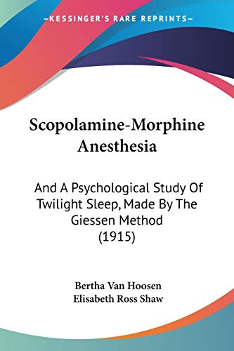 9781437086027: Scopolamine-Morphine Anesthesia: And A Psychological Study Of Twilight Sleep, Made By The Giessen Method (1915)