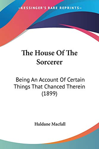 9781437086188: The House Of The Sorcerer: Being An Account Of Certain Things That Chanced Therein (1899)
