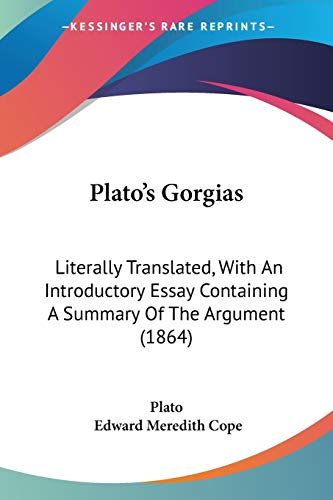 9781437087697: Plato's Gorgias: Literally Translated, With An Introductory Essay Containing A Summary Of The Argument (1864)