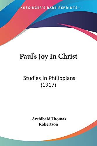 9781437096231: Paul's Joy In Christ: Studies In Philippians (1917)