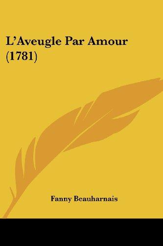 9781437096712: L'Aveugle Par Amour (1781) (French Edition)