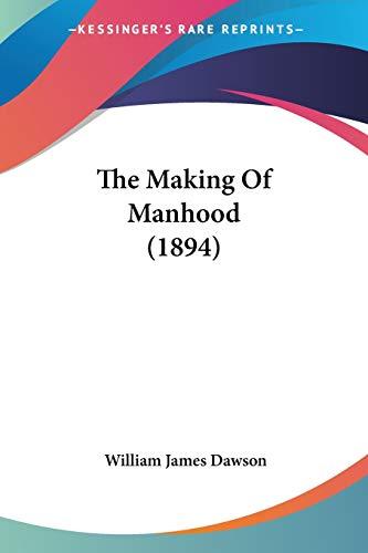 9781437100068: The Making Of Manhood (1894)