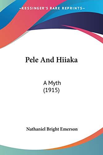 9781437100433: Pele And Hiiaka: A Myth (1915)