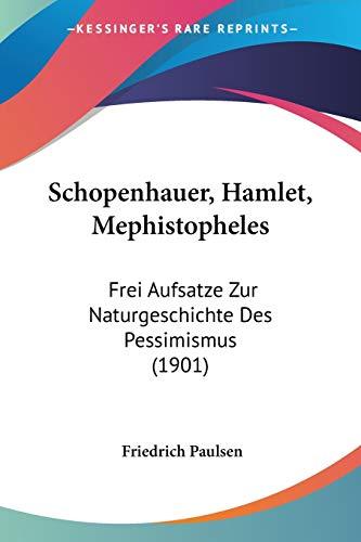 9781437100617: Schopenhauer, Hamlet, Mephistopheles: Frei Aufsatze Zur Naturgeschichte Des Pessimismus (1901) (German Edition)