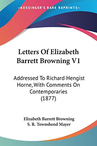 Letters Of Elizabeth Barrett Browning V1: Addressed To Richard Hengist Horne, With Comments On Contemporaries (1877) (9781437101416) by Elizabeth Barrett Browning