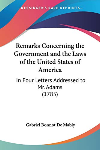 9781437102857: Remarks Concerning the Government and the Laws of the United States of America: In Four Letters Addressed to Mr. Adams (1785)