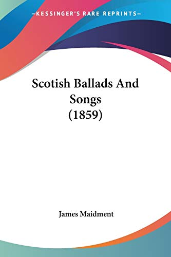 9781437102925: Scotish Ballads And Songs (1859)
