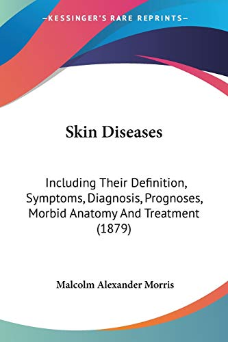 9781437108422: Skin Diseases: Including Their Definition, Symptoms, Diagnosis, Prognoses, Morbid Anatomy and Treatment (1879)