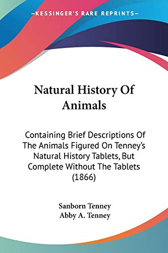 9781437110258: Natural History Of Animals: Containing Brief Descriptions Of The Animals Figured On Tenney's Natural History Tablets, But Complete Without The Tablets (1866)