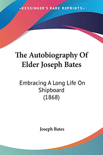9781437115130: The Autobiography Of Elder Joseph Bates: Embracing A Long Life On Shipboard (1868)