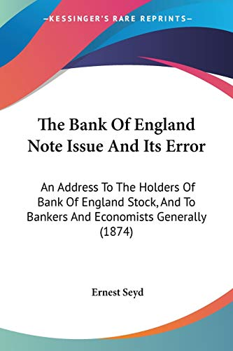 9781437115147: The Bank Of England Note Issue And Its Error: An Address To The Holders Of Bank Of England Stock, And To Bankers And Economists Generally (1874)