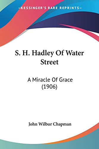 9781437116847: S. H. Hadley Of Water Street: A Miracle Of Grace (1906)