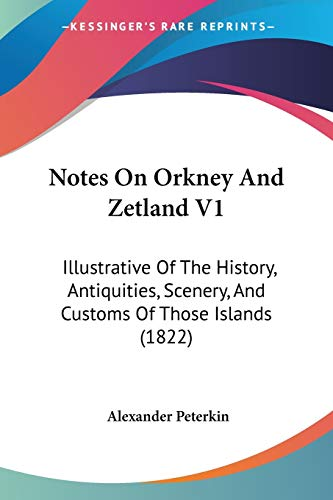 9781437125634: Notes On Orkney And Zetland V1: Illustrative Of The History, Antiquities, Scenery, And Customs Of Those Islands (1822)