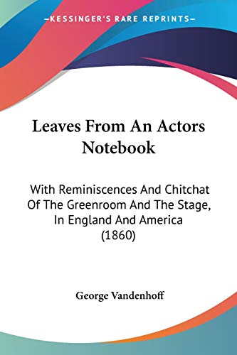 9781437126068: Leaves From An Actors Notebook: With Reminiscences And Chitchat Of The Greenroom And The Stage, In England And America (1860)