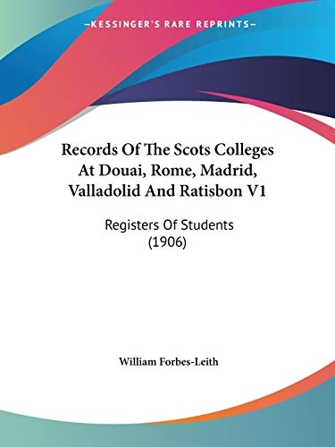 9781437129830: Records Of The Scots Colleges At Douai, Rome, Madrid, Valladolid And Ratisbon V1: Registers Of Students (1906)