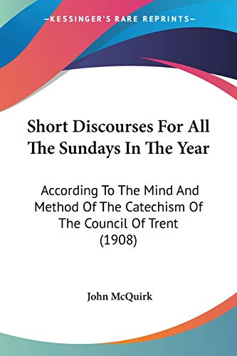 9781437132670: Short Discourses For All The Sundays In The Year: According To The Mind And Method Of The Catechism Of The Council Of Trent (1908)