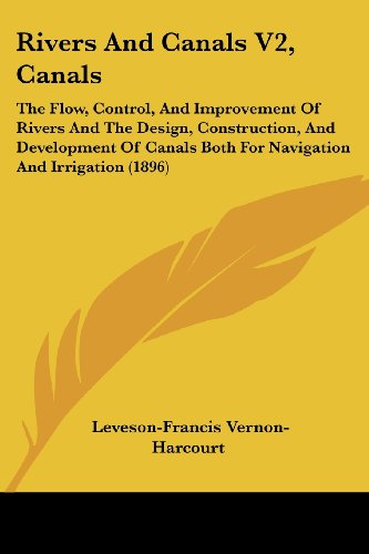 9781437133370: Rivers and Canals V2, Canals: The Flow, Control, and Improvement of Rivers and the Design, Construction, and Development of Canals Both for Navigati