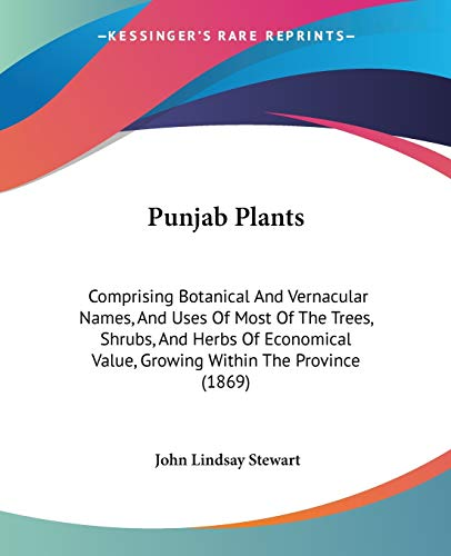 9781437136326: Punjab Plants: Comprising Botanical And Vernacular Names, And Uses Of Most Of The Trees, Shrubs, And Herbs Of Economical Value, Growing Within The Province (1869)