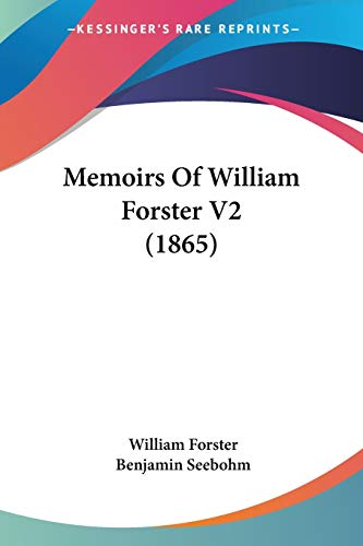 Memoirs Of William Forster V2 (1865) (9781437138177) by Forster, William