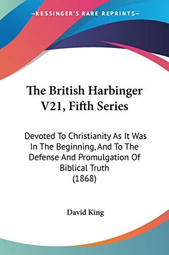 9781437142860: The British Harbinger V21, Fifth Series: Devoted To Christianity As It Was In The Beginning, And To The Defense And Promulgation Of Biblical Truth (1868)