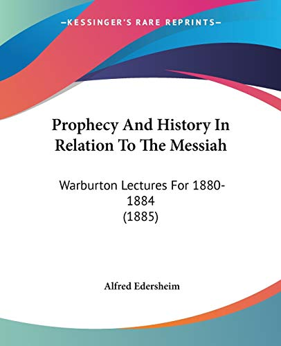 9781437143591: Prophecy And History In Relation To The Messiah: Warburton Lectures For 1880-1884 (1885)