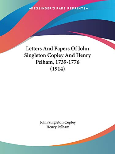 9781437144260: Letters And Papers Of John Singleton Copley And Henry Pelham, 1739-1776 (1914)