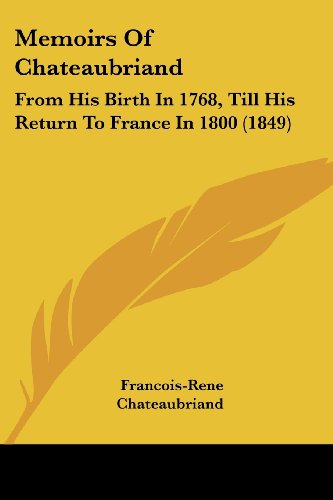 9781437147162: Memoirs of Chateaubriand: From His Birth in 1768, Till His Return to France in 1800 (1849)