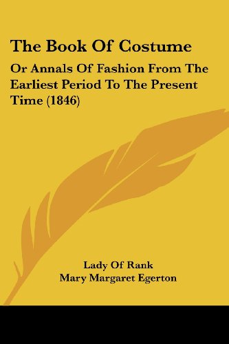9781437150100: The Book Of Costume: Or Annals Of Fashion From The Earliest Period To The Present Time (1846)
