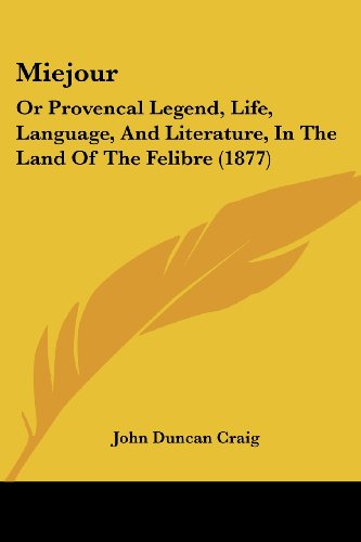 9781437150773: Miejour: Or Provencal Legend, Life, Language, And Literature, In The Land Of The Felibre (1877)