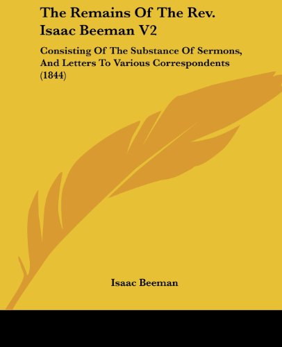 9781437150858: The Remains Of The Rev. Isaac Beeman V2: Consisting Of The Substance Of Sermons, And Letters To Various Correspondents (1844)