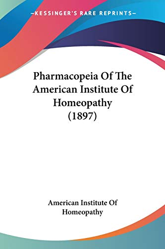 9781437156881: Pharmacopeia Of The American Institute Of Homeopathy (1897)