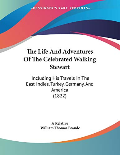 The Life And Adventures Of The Celebrated Walking Stewart: Including His Travels In The East Indies...