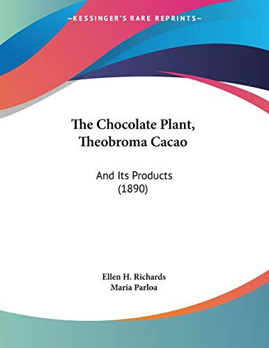 9781437160741: The Chocolate Plant, Theobroma Cacao: And Its Products (1890)