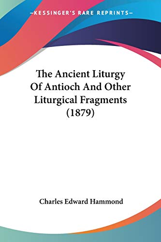 9781437162202: The Ancient Liturgy Of Antioch And Other Liturgical Fragments (1879)