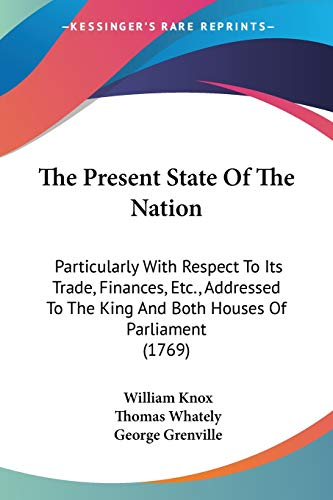 The Present State of the Nation: Particularly: Knox, William; Whately,