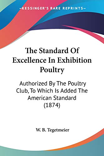 9781437170924: The Standard Of Excellence In Exhibition Poultry: Authorized By The Poultry Club, To Which Is Added The American Standard (1874)