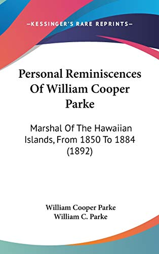 9781437173406: Personal Reminiscences Of William Cooper Parke: Marshal Of The Hawaiian Islands, From 1850 To 1884 (1892)