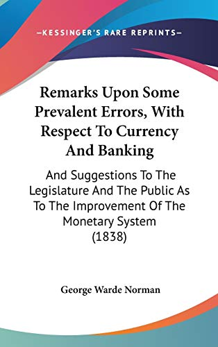 9781437173543: Remarks Upon Some Prevalent Errors, With Respect To Currency And Banking: And Suggestions To The Legislature And The Public As To The Improvement Of The Monetary System (1838)