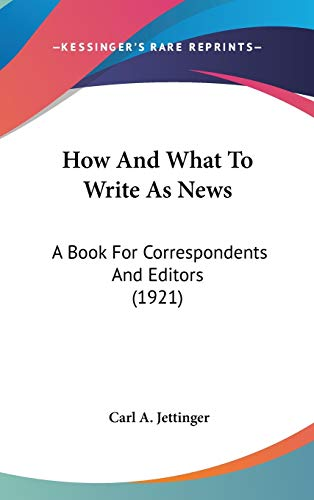 9781437174335: How And What To Write As News: A Book For Correspondents And Editors (1921)