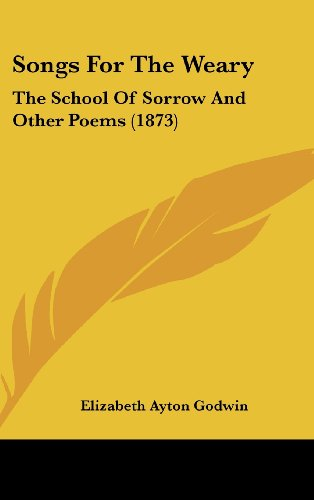 9781437175004: Songs For The Weary: The School Of Sorrow And Other Poems (1873)