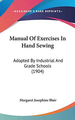 9781437176360: Manual Of Exercises In Hand Sewing: Adopted By Industrial And Grade Schools (1904)