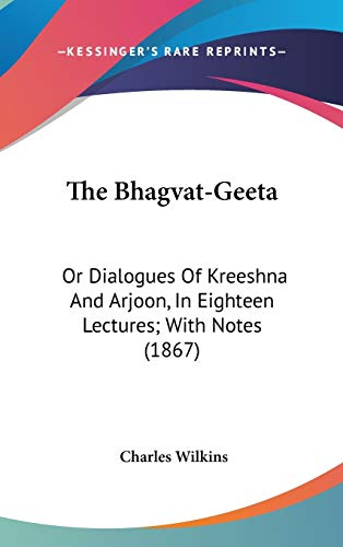 9781437176865: The Bhagvat-Geeta: Or Dialogues Of Kreeshna And Arjoon, In Eighteen Lectures; With Notes (1867)