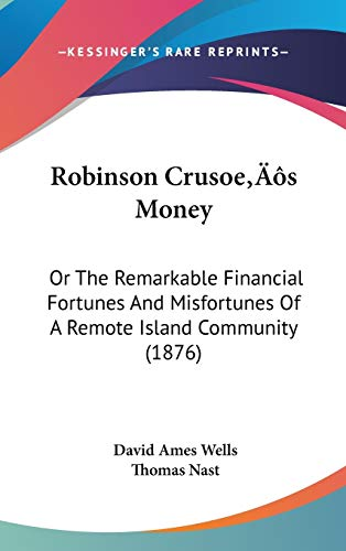 9781437178623: Robinson Crusoe's Money: Or The Remarkable Financial Fortunes And Misfortunes Of A Remote Island Community (1876)