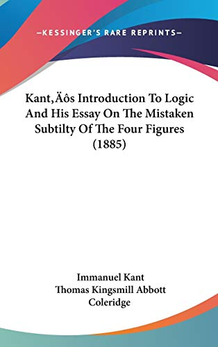 9781437178975: Kant S Introduction to Logic and His Essay on the Mistaken Subtilty of the Four Figures (1885)