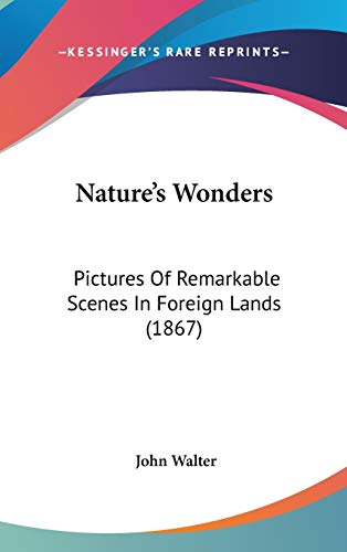 Nature's Wonders: Pictures Of Remarkable Scenes In Foreign Lands (1867) (1437179061) by Walter, John
