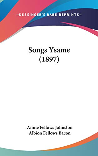 Songs Ysame (1897) (1437179525) by Annie Fellows Johnston; Albion Fellows Bacon