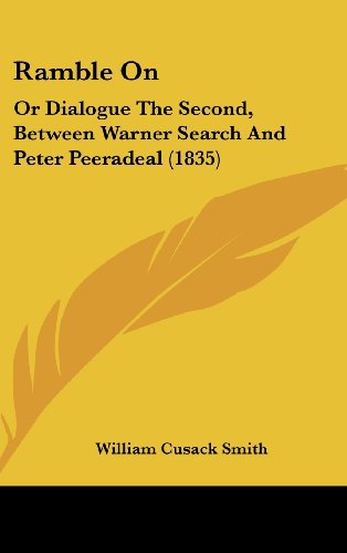 9781437182897: Ramble On: Or Dialogue The Second, Between Warner Search And Peter Peeradeal (1835)