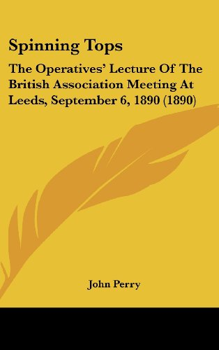 Spinning Tops: The Operatives' Lecture Of The British Association Meeting At Leeds, September 6, 1890 (1890) (1437184111) by Perry, John